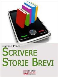 Scrivere Storie Brevi. Tecniche ed Espedienti Narrativi per Scrivere Testi per Tablet, Smartphone e iPad. (Ebook Italiano - Ante - Librerie.coop
