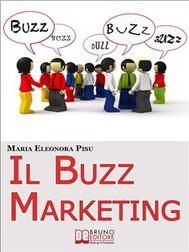 Il Buzz Marketing. Come Scatenare il Passaparola e Far Parlare di Sé e dei Propri Prodotti. (Ebook Italiano - Anteprima Gratis) - copertina