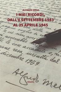 I miei ricordi, dall'8 settembre 1943 al 25 aprile 1945 - Librerie.coop