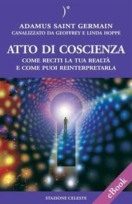 Atto di coscienza - Come reciti la tua realtà e come puoi reinterpretarla - copertina