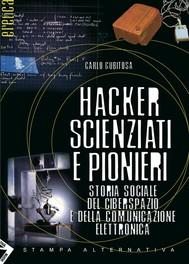 Hacker, scienziati e pionieri. Storia sociale del ciberspazio e della comunicazione elettronica - copertina