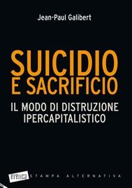 Suicidio e sacrificio. Il modo di distruzione ipercapitalistico - copertina