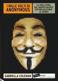 I MILLE VOLTI DI ANONYMOUS. La vera storia del gruppo hacker più provocatorio al mondo - copertina