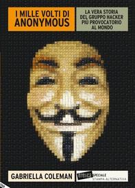 I MILLE VOLTI DI ANONYMOUS. La vera storia del gruppo hacker più provocatorio al mondo - Librerie.coop
