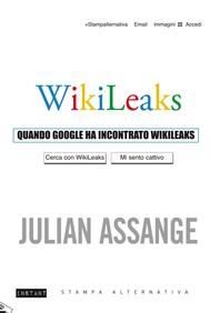 QUANDO GOOGLE HA INCONTRATO WIKILEAKS - copertina