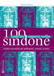 100 cose da sapere sulla Sindone - copertina