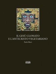 Il Gesu' clonato e l'Anticristo vegetariano - copertina