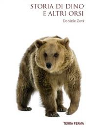 Storia di Dino e altri orsi - Librerie.coop