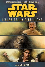 Star Wars - La Trilogia di Han Solo 3 - L'Alba della Ribellione - copertina