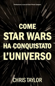 Come Star Wars ha conquistato l'Universo - copertina