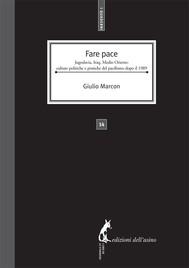 Fare Pace. Jugoslavia, Iraq, Medio Oriente: culture politiche e pratiche del pacifismo dopo il 1989 - copertina