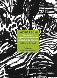 Colonia Cecilia. Una comune di giovani anarchici italiani nel Brasile di fine Ottocento - copertina