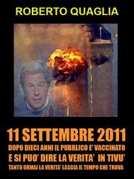 11 Settembre 2011: dopo 10 anni il pubblico è vaccinato e si può dire la verità in tivù. Tanto la verità ormai lascia il tempo che trova. - copertina