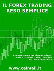Il forex trading reso semplice. la guida introduttiva al mercato forex e alle strategie di trading più efficaci nel campo delle valute - copertina