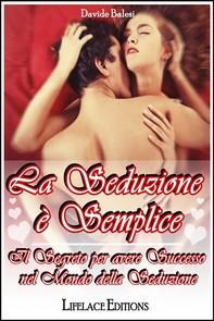 La seduzione e' semplice - il segreto per avere successo nel mondo della seduzione - Librerie.coop