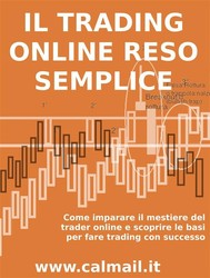 IL TRADING ONLINE RESO SEMPLICE. Come imparare il mestiere del trader online e scoprire le basi per fare trading con successo. - copertina