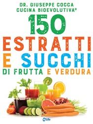 150 estratti e succhi di frutta e verdura - copertina