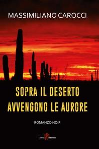 Sopra il deserto avvengono le aurore - Librerie.coop