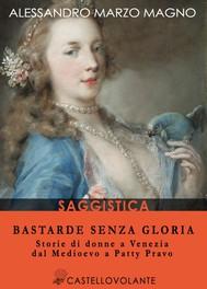 Bastarde senza gloria. Storie di donne a Venezia dal Medioevo a Patty Pravo - copertina
