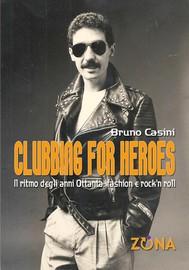 Clubbing for Heroes. Il ritmo degli anni Ottanta: fashion e rock'n roll - copertina