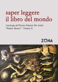 """Saper leggere il libro del mondo. Antologia del Premio Fabrizio De André """"Parlare musica"""" Volume X - copertina"""