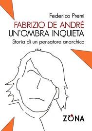 Fabrizio De André un'ombra inquieta. Storia di un pensatore anarchico - copertina
