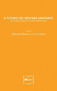 Il futuro del welfare sanitario. Un caso italiano e uno spagnolo - copertina