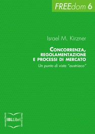 """Concorrenza, regolamentazione e processi di mercato. Un punto di vista """"austriaco"""" - copertina"""
