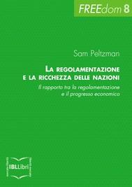 La regolamentazione e la ricchezza delle nazioni. Il rapporto tra la regolamentazione e il progresso economico - copertina