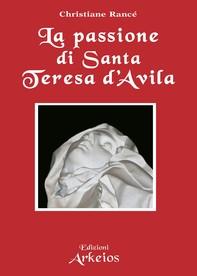 La passione di Santa Teresa d'Avila - Librerie.coop