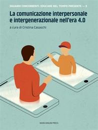 La comunicazione interpersonale e intergenerazionale nell'era 4.0 - Librerie.coop