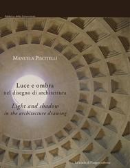 Luce e ombra nel disegno di architettura/Light and shadow in the architecture drawing - copertina