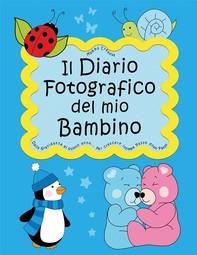 Il Diario Fotografico del mio Bambino. Dalla gravidanza al quinto anno... Per crescere insieme passo dopo passo - Librerie.coop
