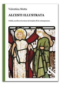Alcesti illustrata. Fortuna di un mito - Librerie.coop