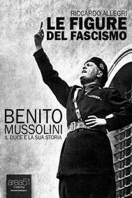 Benito Mussolini. Il Duce e la sua storia - copertina