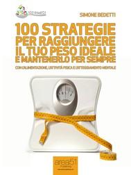 100 strategie per raggiungere il tuo peso ideale e mantenerlo per sempre - copertina
