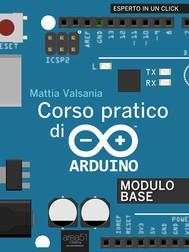 Corso pratico di Arduino. Modulo Base - copertina