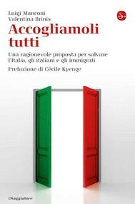 Accogliamoli tutti. Una ragionevole proposta per salvare l'Italia, gli italiani e gli immigrati - copertina