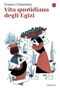 Vita quotidiana degli Egizi - Librerie.coop