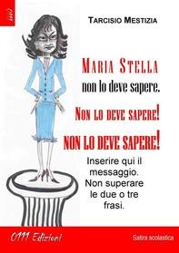 Maria Stella non lo deve sapere, non lo deve sapere, NON LO DEVE SAPERE! - Librerie.coop