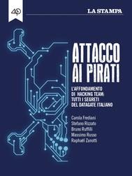 Attacco ai pirati. L'affondamento di Hacking Team: tutti i segreti del datagate italiano - copertina