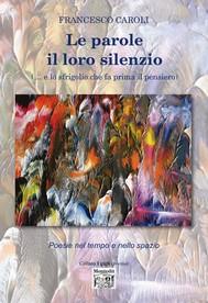 Le parole il loro silenzio  (… e lo sfrigolio che fa prima il pensiero) - copertina