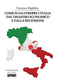 Come si salverebbe l'Italia dal disastro economico e dalla recessione - copertina