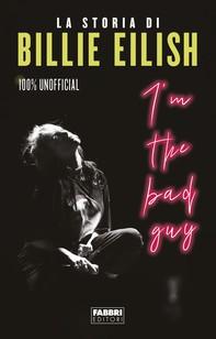 I'm the bad guy. La storia di Billie Eilish 100% unofficial - Librerie.coop