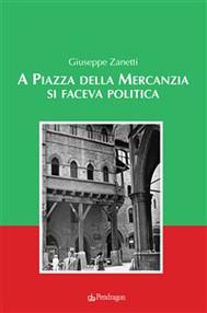 A Piazza della Mercanzia si faceva politica - copertina