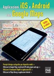 Applicazioni iOS e Android con Google Maps - copertina