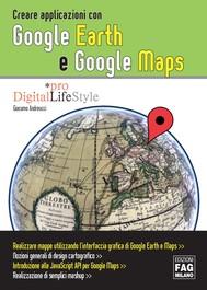 Creare applicazioni con Google Earth e Google Maps - copertina