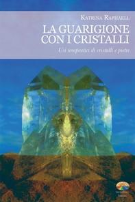 La guarigione con i cristalli - Librerie.coop