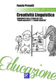 """Creatività Linguistica.  Confronto tra le Storie dei Test  """"Figure Nascoste"""" e """"Figure Creative"""" - copertina"""
