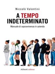 A TEMPO INDETERMINATO. Manuale di sopravvivenza in azienda - copertina